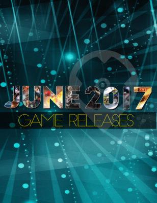 Giochi Rilasciati a Giugno 2017 – Nuovi Giochi per Voi da Giocare!