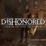 Nuovo Video Dishonored Death of the Outsider Condivide le Nuove Informazioni sul Gioco